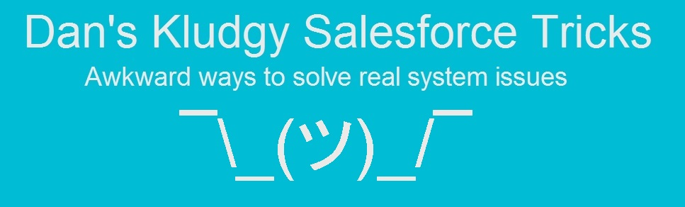 Dan's Kludgy Salesforce Tricks